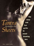 Tantra Between the Sheets: The Easy and Fun Guide to Mind-Blowing Sex (Paperback)