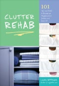 Clutter Rehab: 101 Tips and Tricks to Become an Organization Junkie and Love It! (Paperback)