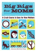 Big Rigs for Moms: A Crash Course in Sons for New Mothers (Hardcover)