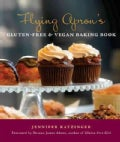 Flying Apron&#39;s Gluten-Free &amp; Vegan Baking Book (Paperback)