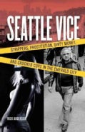 Seattle Vice: Strippers, Prostitution, Dirty Money, and Crooked Cops in the Emerald City (Paperback)