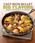 Cast Iron Skillet Big Flavors: 90 Recipes for the Best Pan in Your Kitchen (Paperback)