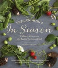 Greg Atkinson's in Season: Culinary Adventures of a Pacific Northwest Chef (Paperback)