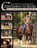 The Modern Horseman's Countdown to Broke: Real Do-it-Yourself Horse Training in 33 Comprehensive Steps (Paperback)