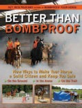 Better Than Bombproof: New Ways to Make Your Horse a Solid Citizen and Keep You Safe on the Ground, in the Arena,... (Paperback)