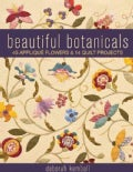 Beautiful Botanicals: 45 Applique Flowers &amp; 14 Quilt Projects (Paperback)