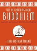 Tell Me Something About Buddhism: Questions and Answers for the Curious Beginner (Hardcover)