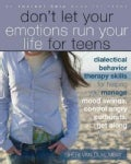 Don't Let Your Emotions Run Your Life for Teens: Dialectical Behavior Therapy Skills for Helping You Manage Mood ... (Paperback)