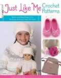Just Like Me Crochet Patterns: Quick-and-Easy Projects for American Girls and Their 18&quot; Dolls (Paperback)