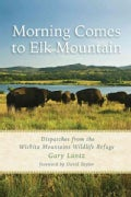 Morning Comes to Elk Mountain: Dispatches from the Wichita Mountains Wildlife Refuge (Paperback)