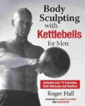 Body Sculpting With Kettlebells for Men: Includes over 75 Exercises, Daily Workouts and Nutrition (Paperback)