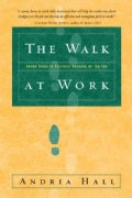 The Walk at Work: Seven Steps to Spiritual Success on the Job (Paperback)