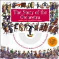 The Story of the Orchestra: Listen While You Learn About the Instruments, the Music and the Composers Who Wrote the Music