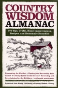 Country Wisdom Almanac: 373 Tips, Hints, Crafts, Recipes, Home Improvements, Recipes, and Homemade Remedies (Paperback)
