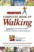 Prevention&#39;s Complete Book of Walking: Everything You Need to Know to Walk Your Way to Better Health (Paperback)