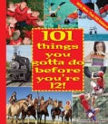 101 Things You Gotta Do Before You&#39;re 12! (Paperback)