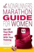 The Nonrunner's Marathon Guide for Women: Get Off Your Butt and on With Your Training (Paperback)