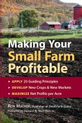 Making Your Small Farm Profitable: Apply 25 Guiding Principles/Develop New Crops & New Markets/Maximize Net Profi... (Paperback)