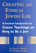 Creating an Ethical Jewish Life: A Practical Introduction to Classic Teachings on How to Be a Jew (Paperback)
