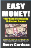 Easy Money!: How to Beat 10 Casino Games (Paperback)