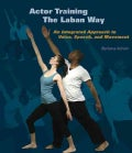 Actor Training the Laban Way: An Integrated Approach to Voice, Speech, and Movement (Paperback)