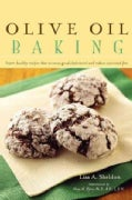 Olive Oil Baking: Heart-Healthy Recipes That Increase Good Cholesterol and Reduce Saturated Fats (Hardcover)