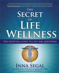 The Secret of Life Wellness: The Essential Guide to Life's Big Questions (Paperback)