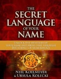 The Secret Language of Your Name: Unlock the Mysteries of Your Name and Birthdate Through the Science of Numerology (Paperback)
