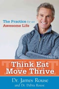 Think Eat Move Thrive: Reclaim Your Awesome Self for Your Best and Longest Life (Hardcover)