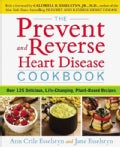 The Prevent and Reverse Heart Disease Cookbook: Over 125 Delicious, Life-saving, Plant-based Recipes (Paperback)