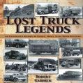 Lost Truck Legends: An Illustrated History of Unique, Small-scale Truck Builders (Paperback)