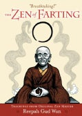 The Zen of Farting: Teachings from Original Zen Master Reepah Gud Wan (Paperback)