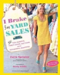 I Brake for Yard Sales: And Flea Markets, Thrift Shops, Auctions, and the Occasional Dumpster (Paperback)