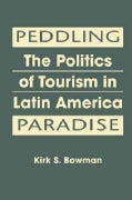 Peddling Paradise: The Politics of Tourism in Latin America (Hardcover)