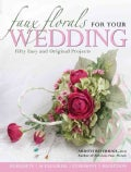 Faux Florals for Your Wedding: Fifty Easy and Original Projects (Paperback)