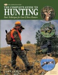 The Complete Guide to Hunting: Basic Techniques for Gun & Bow Hunters (Hardcover)