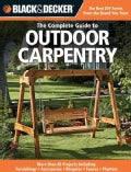 Black & Decker the Complete Guide to Outdoor Carpentry: Furnishings, Accessories, Pergolas, Fences, Planters, (Paperback)