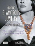 Creating Glamorous Jewelry With Swarovski Elements: Classic Hollywood Designs with Crystal Beads and Stones (Paperback)