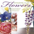 Amazing Clay Flowers: Creating Realistic Flowers & Floral Arrangements (Paperback)