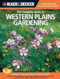 Black &amp; Decker The Complete Guide to Western Plains Gardening: Techniques for Growing Landscape &amp; Garden Plants i... (Paperback)