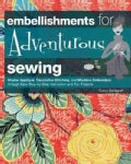 Embellishments for Adventurous Sewing: Master Applique, Decorative Stitching, and Machine Embroidery through Easy... (Hardcover)