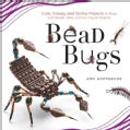 Bead Bugs: Cute, Creepy, and Quirky Projects to Make with Beads, Wire, and Fun Found Objects (Paperback)