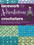 Lacework for Adventurous Crocheters: Master Traditional, Irish, Freeform, and Bruges Lace Crochet Through East St... (Hardcover)