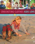 Crocheting Clothes Kids Love: Includes 28 Fun-to-Wear Projects (Paperback)