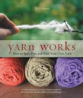 Yarn Works: How to Spin, Dye, and Knit Your Own Yarn (Paperback)