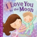 I Love You to the Moon (Board book)
