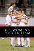 The U.S. Women&#39;s Soccer Team: An American Success Story (Paperback)