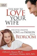 The Way to Love Your Wife: Creating Greater Love & Passion in the Bedroom (Paperback)