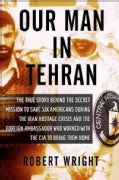 Our Man in Tehran: The True Story Behind the Secret Mission to Save Six Americans During the Iran Hostage Crisis ... (Hardcover)
