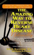 The Amazing Way to Reverse Heart Disease: Naturally : Beyond the Hypertension Hype; Why Drugs Are Not the Answer (Paperback)